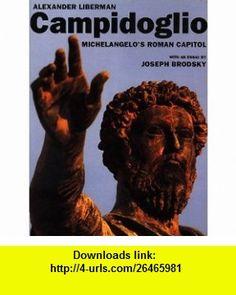 Campidoglio Michelangelos Roman Capital (9780679430520) Alexander Liberman , ISBN-10: 0679430520  , ISBN-13: 978-0679430520 ,  , tutorials , pdf , ebook , torrent , downloads , rapidshare , filesonic , hotfile , megaupload , fileserve