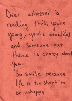 dear whoever is reading this, you're young, you're beautiful and someone out there is crazy about you