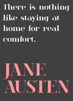 "Design*Sponge | Wise Words from Jane Austen ""There is nothing like staying at home for real comfort."""