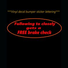 Handmade+bumper+sticker+brake+check+vinyl+decal.  let+people+know+not+to+follow+to+closely.+Great+window+decal.+Oval+will+be+surrounding+the+lettering.  We+have+several+vinyl+colors+to+choose+from+and+several+different+sizes.+Pick+your+size+below+and+in+the+note+section+during+check+leave+your+co...
