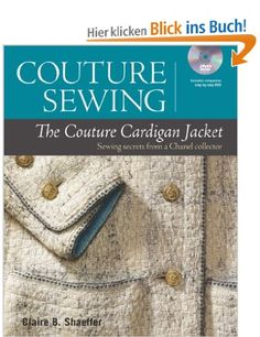 Couture Sewing: The Couture Cardigan Jacket: Sewing Secrets from a Chanel Colletor: Amazon.de: Claire B. Shaeffer: Englische Bücher