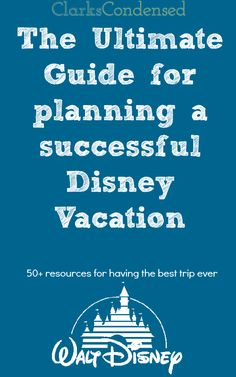 The Ultimate guide for planning a successful Disney Vacation - 50+ Resources
