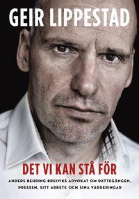 Det vi kan stå för : Anders Behring Breiviks advokat om rättegången, pressen, sitt arbete och sina värderingar (inbunden)