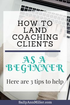 Starting a life coaching business? Here are three tips to help you land your first client.