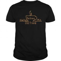 HELLO DARKNESS MY OLD FRIEND GREAT GIFT FOR ANY BLACK COFFEE LOVER T-SHIRTS, HOODIES, SWEATSHIRT (19$ ==► Shopping Now)