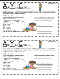 "Ask Your Child - This is a newsletter that is sent home on Fridays. It is important for the kiddos to discuss what they learned at school with their parents. However parents always ask ""How was school today?"" And the kiddos response is always ""nothin"". This is a newsletter that gives your parents prompts for what the kiddos should have mastered by the end of the week."