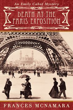 """Read """"Death at the Paris Exposition"""" by Frances McNamara available from Rakuten Kobo. In the sixth Emily Cabot Mystery, the intrepid amateur sleuth's journey once again takes her to a world's fair—the Paris. Books To Buy, New Books, Books To Read, Best Mysteries, Cozy Mysteries, Mystery Novels, Book Lists, Book Worms, Death"""