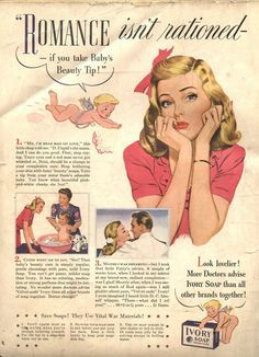 """""""Romance Isn't Rationed"""" ~ WWII era as for Ivory Soap that reminds readers to save soap - they use vital war materials!"""