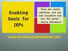 Writing Enabling Goals for IEPs by Autism Classroom News: http://www.autismclassroomnews.com