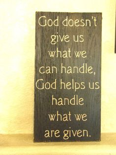 More like so HE can handle it FOR us. But Amen! The 'God doesnt give us more than we can handle' thing is one of the most untrue quotes out there.so He can be the one to help us through! Faith Quotes, Bible Quotes, Me Quotes, Great Quotes, Quotes To Live By, Inspirational Quotes, Don't Give Up, Spiritual Quotes, Christian Quotes