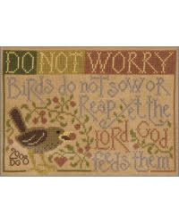 Do Not Worry, Birds do not sow or reap yet the Lord God feeds them