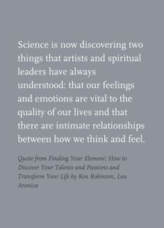 Quote from Finding Your Element: How to Discover Your Talents and Passions and Transform Your Life by Ken Robinson, Lou Aronica Finding Your Element, Ken Robinson, 5 Elements, Feelings And Emotions, Education System, Transform Your Life, Discover Yourself, Book Quotes, Need To Know