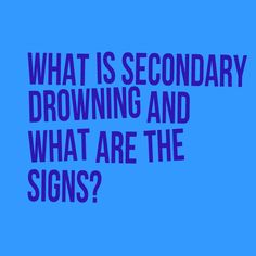 Secondary Drowning Signs - don't panic, but this is important information to have in the back of your mind!