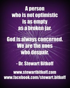 A person who is not #optimistic is as empty as a broken jar. #God is always concerned. We are the ones who #despair. #Spirituality #Enlightenment #spiritualpath  #oneness #spiritualteaching #spiritualjourney#SpiritualQuote #QuoteOfTheDay