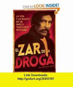El Zar de la droga La vida y la muerte de un narcotraficante mexicano (Spanish Edition) (9781933693866) Terrence E. Poppa, Charles Bowden , ISBN-10: 193369386X  , ISBN-13: 978-1933693866 ,  , tutorials , pdf , ebook , torrent , downloads , rapidshare , filesonic , hotfile , megaupload , fileserve