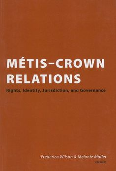 Metis-Crown Relations: Rights, Identity, Jurisdiction, and Governance by Frederica Wilson http://www.amazon.ca/dp/1552211584/ref=cm_sw_r_pi_dp_Zwi3vb06NR7ED