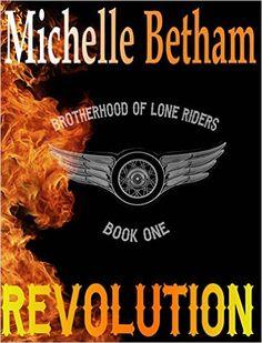 Revolution (The Lone Riders MC Series Book 1) eBook: Michelle Betham: Amazon.co.uk: Kindle Store