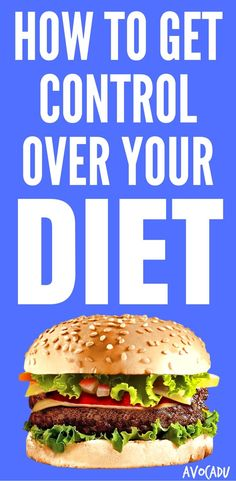 Lose weight or just be healthier, this article will help you get control over your diet! http://avocadu.com/get-control-of-your-diet/