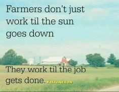 Farmers Quote Ideas working til the sun goes down farm quotes farm life Farmers Quote. Here is Farmers Quote Ideas for you. Farm Life Quotes, Farmer Quotes, Farm Sayings, Country Quotes, Country Life, Country Living, Country Kitchen, Life Thoughts, Way Of Life