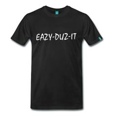 Eazy Duz It - TShirt | Webshop: http://hiphopgoldenage.spreadshirt.com/eazy-duz-it-A16402374/customize/color/2