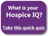 What is your Hospice IQ? Learn what to expect (and demand) from a good hospice!