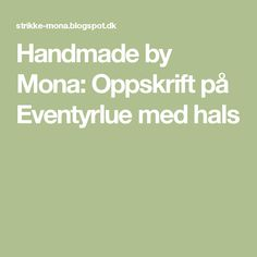 Handmade by Mona: Oppskrift på Eventyrlue med hals Barn, Handmade, Clothes, Design, Outfit, Hand Made, Clothing, Kleding, Craft