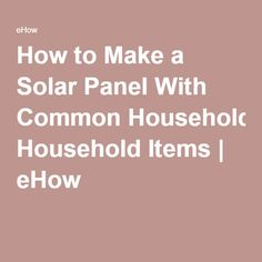 How to Make a Solar Panel With Common Household Items | eHow