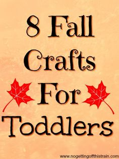 Feed your toddler's creative side this Fall by doing one (or more!) of these 8 Fall crafts! www.nogettingoffthistrain.com