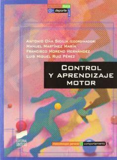 Control y aprendizaje motor / Antonio Oña Sicilia (coordinador) ; Manuel Martínez Marín, Francisco Moreno Hernández, Luis Miguel Ruiz Pérez
