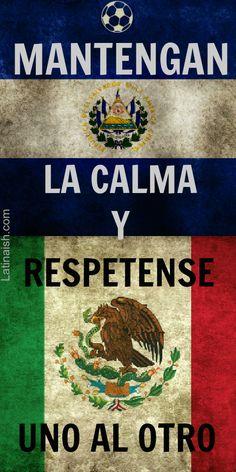 Mantengan la Calma y Respetense Uno al Otro. #Mexico #ElSalvador #LaSelecta #ElTri #futbol    http://latinaish.com/2012/10/16/keep-calm-respetense-uno-al-otro/