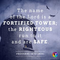 Proverbs 18:10 The name of the Lord is a fortified tower; the righteous run to it and are safe. #bible #scripture #quote #christian #jesus #faith #niv #grace
