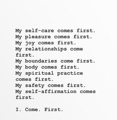 Yes. I. Come. First. Do you agree? Do you come first? #heal #health #selflove
