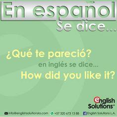 En español se dice… ¿Qué te pareció?, en inglés se dice… How did you like it?