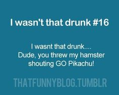 If you are old enough to drink, still have a hamster AND know anything about Pikachu, you should rethink your life.