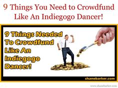 9 Things You Need to Crowdfund Like An Indiegogo Dancer! by Shane Barker via slideshare