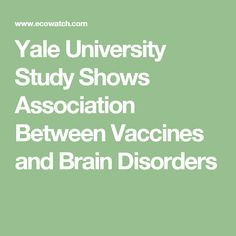 Yale University Study Shows Association Between Vaccines and Brain Disorders - World Mercury Project Natural Cures, Natural Health, Natural News, Penn State College, Health Facts, Chiropractic, How To Stay Healthy, Healthy Mind, Good To Know