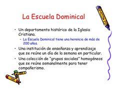 La Escuela Dominical • Un departamento histórico de la Iglesia Cristiana. – La…