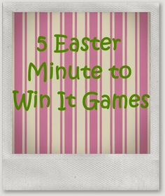 Lou  Lou  girls : 5 Easter Minute to Win It Games
