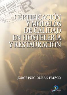Título: Certificación y modelos de calidad en hostelería y restauración / Autor: Puig-Duran Fresco, Jorge / Ubicación: FCCTP – Gastronomía – Tercer piso / Código: G 647.94 P93