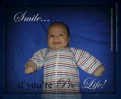 SMILE...if you're Pro-Life! <3