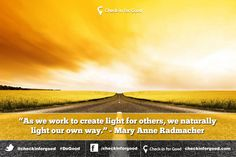 """""""As we work to create light for others, we naturally light our own way."""""""