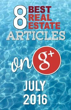 See the best Google+ Real Estate Articles July 2016 from some of the best Realtors and industry experts from around the country! http://massrealestatenews.com/best-google-real-estate-articles-july-2016/