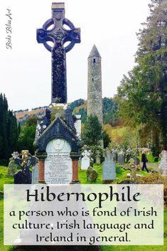 Hibernophile: A person who is fond of Irish culture, Irish language, and Ireland in general. #Ireland #Hibernophile #Irish