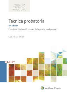 Técnica probatoria : estudios sobre las dificultades de prueba en el proceso / Lluis Muñoz Sabaté.4ª ed.  Wolters Kluwer, D. L. 2017