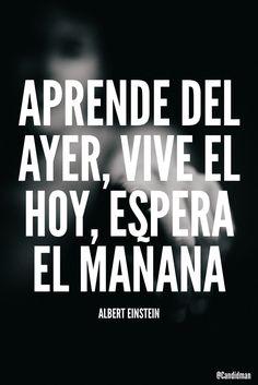 """""""Aprende del ayer vive el hoy espera el mañana"""". #AlbertEinstein #FrasesCelebres @candidman"""