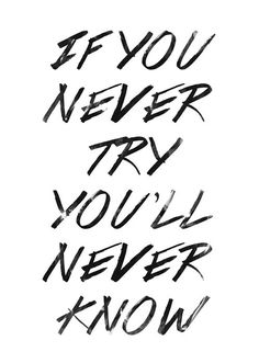 If you never try, you never know.