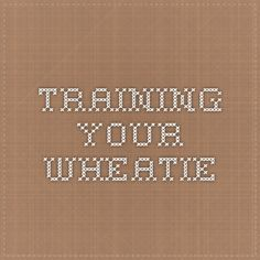 Training Your Wheatie