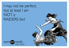 Funny Sports Ecard: I may not be perfect, but at least I am NOT a RAIDERS fan!