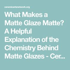 What Makes a Matte Glaze Matte? A Helpful Explanation of the Chemistry Behind Matte Glazes - Ceramic Arts Network