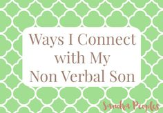 My son James is considered non-verbal. We can't communicate in the ways most moms and sons communicate, but we have our own special methods. - sandrapeoples.com